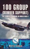 100 Group (Bomber Support) - RAF Bomber Command in World War II, by Martin Bowman
